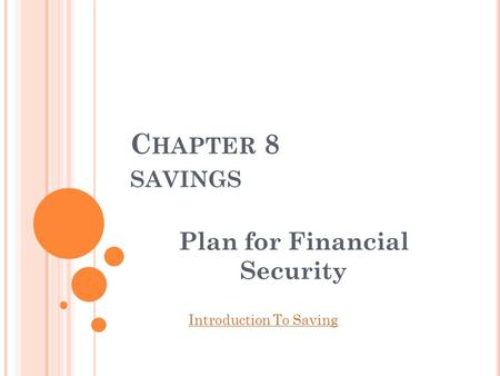 C HAPTER 8 SAVINGS Plan for Financial Security Introduction To Saving.