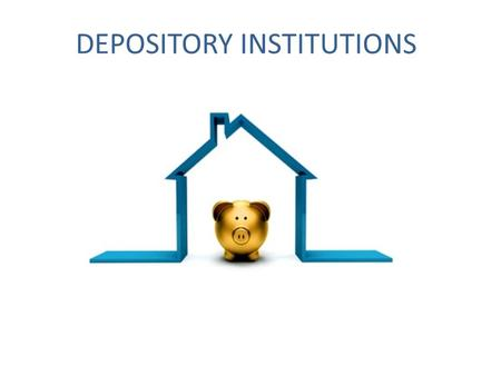 DEPOSITORY INSTITUTIONS. What is a DEPOSITORY INSTITUTION ? A depository institution is a financial institution (such as a savings bank, commercial bank,