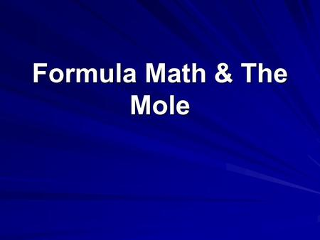 Formula Math & The Mole. I. Percent Composition –Gives the percent, by mass, of the elements in a compound –Grams of element x 100 grams of compound grams.