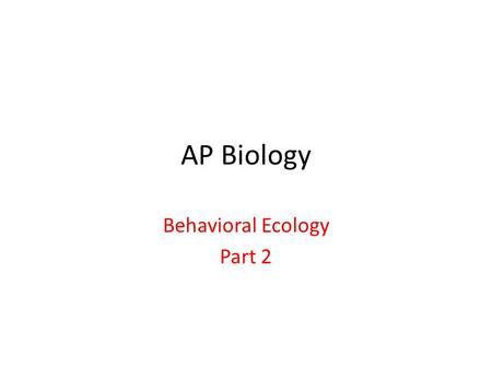 AP Biology Behavioral Ecology Part 2. I. Learning – A modification of behavior resulting from past experiences. A. Usually the behavior gets better with.