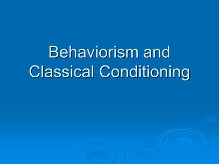 "Behaviorism and Classical Conditioning. The Beginnings  Behaviorism developed out of criticisms of ""mentalism"".  The feeling was the psychology was."