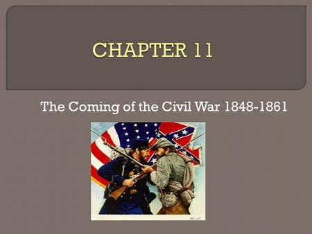 The Coming of the Civil War 1848-1861.  Two Nations? 2.