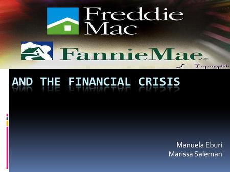 Manuela Eburi Marissa Saleman. Fannie Mae  The Federal National Mortgage Association  FNMA  Established in 1938  Was converted into a private shareholder-owned.