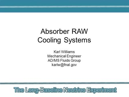 Karl Williams Mechanical Engineer AD/MS Fluids Group Absorber RAW Cooling Systems.