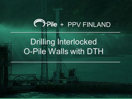 Drilling Interlocked O-Pile Walls with DTH + PPV FINLAND.
