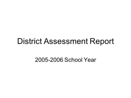 District Assessment Report 2005-2006 School Year.