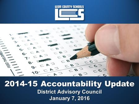 2014-15 Accountability Update District Advisory Council January 7, 2016.