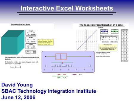 Interactive Excel Worksheets David Young SBAC Technology Integration Institute June 12, 2006.