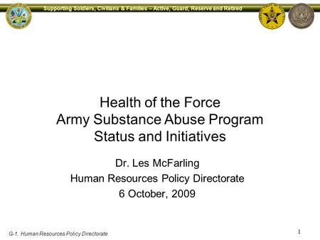 1 Supporting Soldiers, Civilians & Families – Active, Guard, Reserve and Retired G-1, Human Resources Policy Directorate Health of the Force Army Substance.