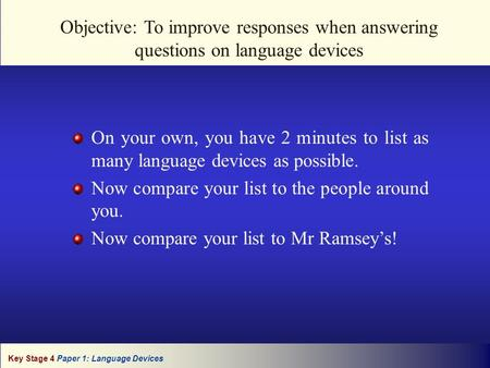 Key Stage 4 Paper 1: Language Devices Objective: To improve responses when answering questions on language devices On your own, you have 2 minutes to list.