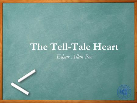 The Tell-Tale Heart Edgar Allan Poe. Outline Introduction Setting Characters Point of View My Reflection Symbols Tone.