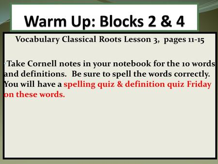 Vocabulary Classical Roots Lesson 3, pages 11-15 Take Cornell notes in your notebook for the 10 words and definitions. Be sure to spell the words correctly.