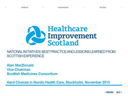 NATIONAL INITIATIVES: BEST PRACTICE AND LESSONS LEARNED FROM SCOTTISH EXPERIENCE Alan MacDonald Vice Chairman Scottish Medicines Consortium Hard Choices.