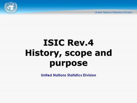 United Nations Statistics Division ISIC Rev.4 History, scope and purpose.