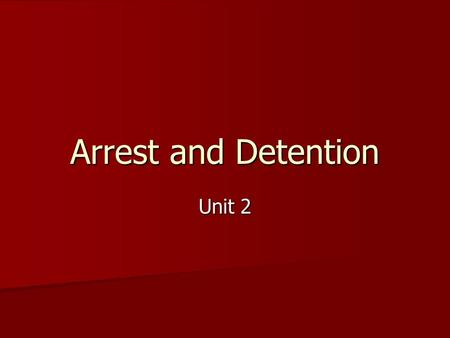 Arrest and Detention Unit 2. ARREST Arrest is holding a person who is being charged with an offence. Arrest is holding a person who is being charged with.