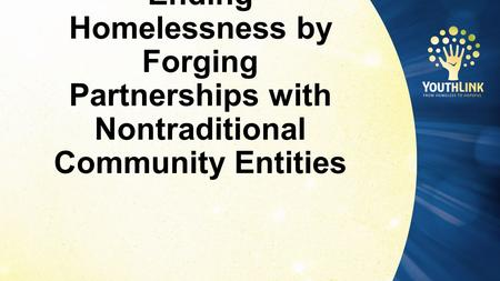 Ending Homelessness by Forging Partnerships with Nontraditional Community Entities.