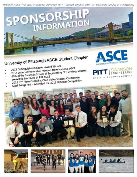 SPONSORSHIP INFORMATION University of Pittsburgh ASCE Student Chapter 2013 Distinguished Chapter Award Winner 2013 Distinguished Chapter Award Winner 2014.