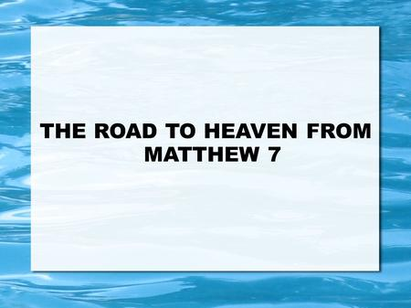 THE ROAD TO HEAVEN FROM MATTHEW 7. TO JUDGE OR NOT....