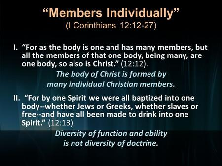 """Members Individually"" (I Corinthians 12:12-27) I. ""For as the body is one and has many members, but all the members of that one body, being many, are."