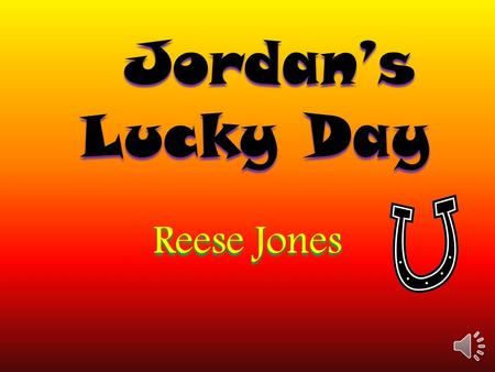 Jordan's Lucky Day Reese Jones Reese Jones. There was a nine year-old kid named Jordan. He was mean and tricked people, even his friends.