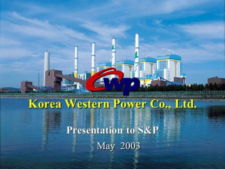 May 2003 Korea Western Power Co., Ltd. Presentation to S&P.
