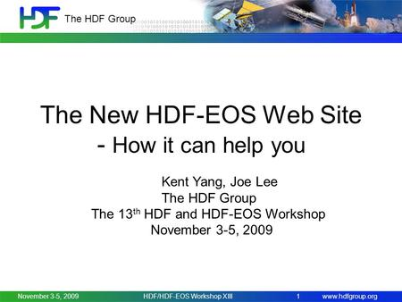 Www.hdfgroup.org The HDF Group November 3-5, 2009HDF/HDF-EOS Workshop XIII1 The New HDF-EOS Web Site - How it can help you Kent Yang, Joe Lee The HDF Group.