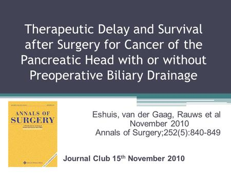 Therapeutic Delay and Survival after Surgery for Cancer of the Pancreatic Head with or without Preoperative Biliary Drainage Eshuis, van der Gaag, Rauws.