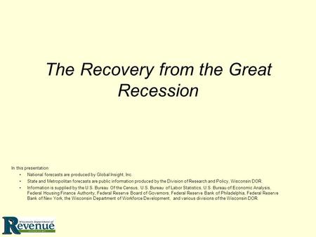 The Recovery from the Great Recession In this presentation National forecasts are produced by Global Insight, Inc. State and Metropolitan forecasts are.