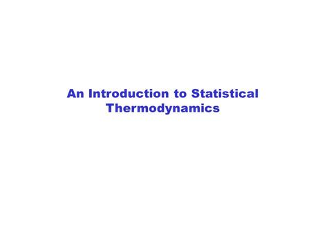 An Introduction to Statistical Thermodynamics. ( ) Gas molecules typically collide with a wall or other molecules about once every ns. Each molecule has.