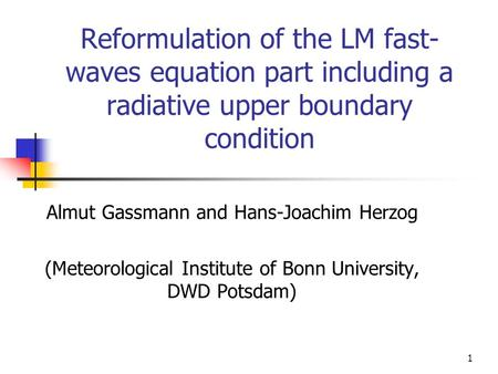 1 Reformulation of the LM fast- waves equation part including a radiative upper boundary condition Almut Gassmann and Hans-Joachim Herzog (Meteorological.