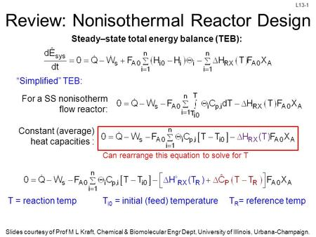 L13-1 Slides courtesy of Prof M L Kraft, Chemical & Biomolecular Engr Dept, University of Illinois, Urbana-Champaign. Review: Nonisothermal Reactor Design.