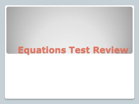 Equations Test Review. Solve: x + 2.8 = 13 Solve: -4x + 12 = 36.