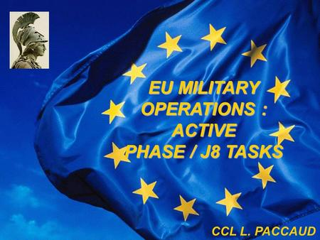 ATHENA EU MILITARY OPERATIONS : ACTIVE PHASE / J8 TASKS CCL L. PACCAUD.
