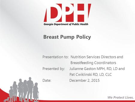 Breast Pump Policy Presentation to: Nutrition Services Directors and Breastfeeding Coordinators Presented by: Julianne Gaston MPH, RD, LD and Pat Cwiklinski.