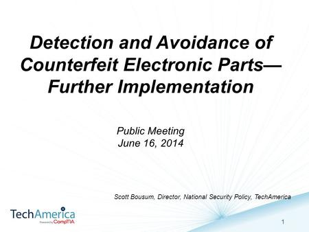 1 1 Detection and Avoidance of Counterfeit Electronic Parts— Further Implementation Public Meeting June 16, 2014 Scott Bousum, Director, National Security.