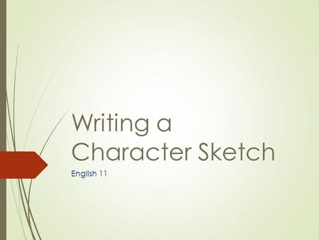 Writing a Character Sketch English 11. When You're Writing a Character sketch  Look for qualities of character and/or personality traits that you see.