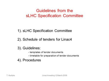 T. KurtykaLinac4 meeting 12 March 2009 Guidelines from the sLHC Specification Committee 1). sLHC Specification Committee 2). Schedule of tenders for Linac4.