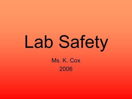 Lab Safety Ms. K. Cox 2006. A symbol like this means Danger, electrical current. Risk of being electrocuted.