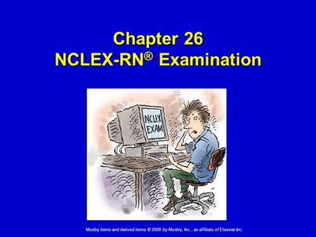 Mosby items and derived items © 2008 by Mosby, Inc., an affiliate of Elsevier Inc. Chapter 26 NCLEX-RN ® Examination.