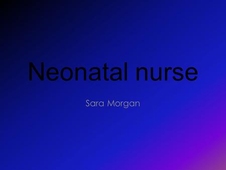 Neonatal nurse Sara Morgan. Job Overview Neonatal nurses provide complete care for babies. They attend deliveries, weigh and measure infants, bathe them.