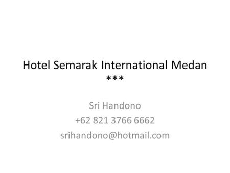 Hotel Semarak International Medan *** Sri Handono +62 821 3766 6662