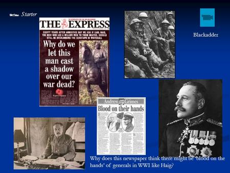  Starter Blackadder Why does this newspaper think there might be 'blood on the hands' of generals in WWI like Haig?