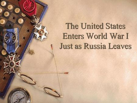 The United States Enters World War I Just as Russia Leaves.