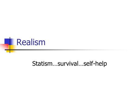 "Realism Statism…survival…self-help. Why theory ""A theory must be more than a hypothesis; it can't be obvious; it involves complex relations of a systematic."