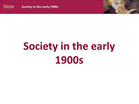 Storia Society in the early 1900s Society in the early 1900s.