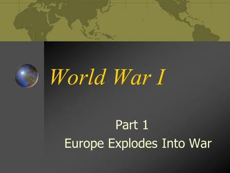 World War I Part 1 Europe Explodes Into War. Tensions in Europe The fact that war broke out in Europe in the early 20 th Century was not a great surprise.