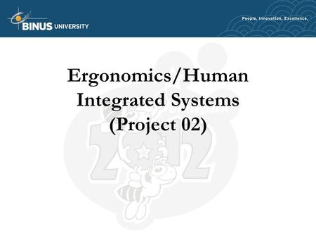 Ergonomics/Human Integrated Systems (Project 02).