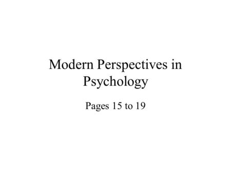 Modern Perspectives in Psychology Pages 15 to 19.