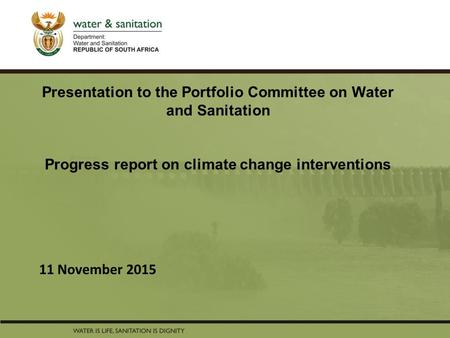 PRESENTATION TITLE Presented by: Name Surname Directorate Date Presentation to the Portfolio Committee on Water and Sanitation Progress report on climate.