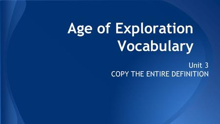 Age of Exploration Vocabulary Unit 3 COPY THE ENTIRE DEFINITION.